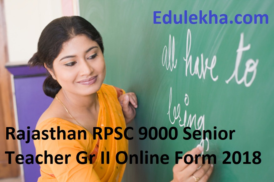 Rajasthan RPSC 9000 Senior Teacher Gr II Online Form 2018